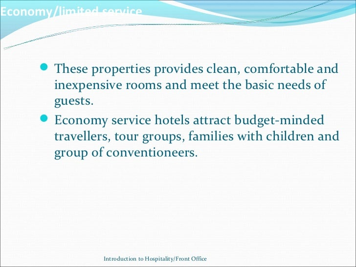 Economy/limited service       These properties provides clean, comfortable and        inexpensive rooms and meet the basi...