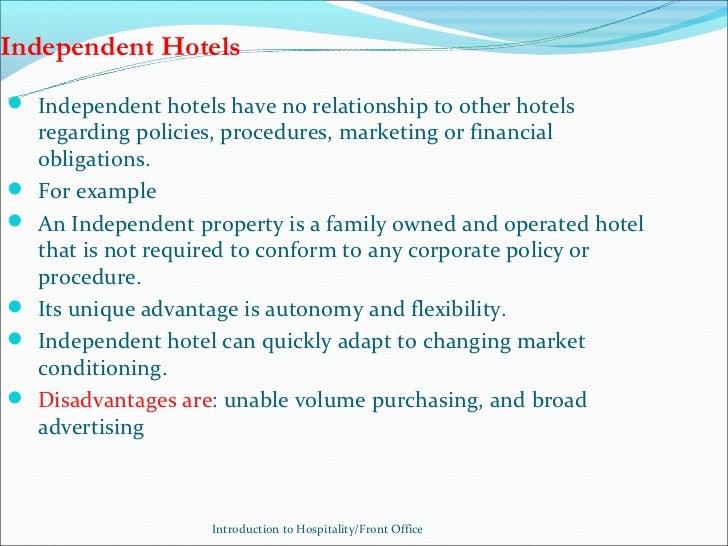Independent Hotels Independent hotels have no relationship to other hotels    regarding policies, procedures, marketing o...