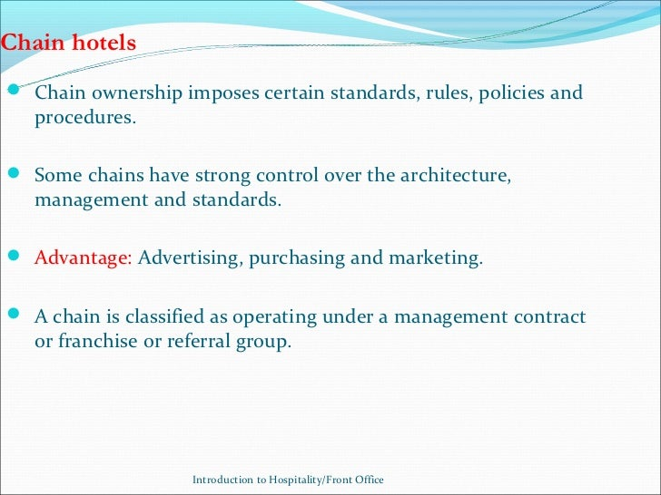 Chain hotels Chain ownership imposes certain standards, rules, policies and   procedures. Some chains have strong contro...