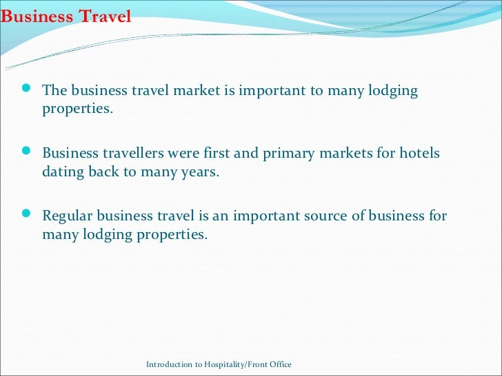 Business Travel   The business travel market is important to many lodging     properties.   Business travellers were fir...