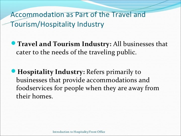 Accommodation as Part of the Travel andTourism/Hospitality IndustryTravel and Tourism Industry: All businesses that cater...