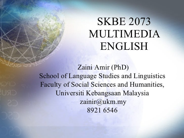SKBE 2073 MULTIMEDIA ENGLISH Zaini Amir  (PhD) School of Language Studies and Linguistics  Faculty of Social Sciences and...