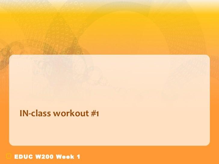IN-class workout #1EDUC W200 Week 1