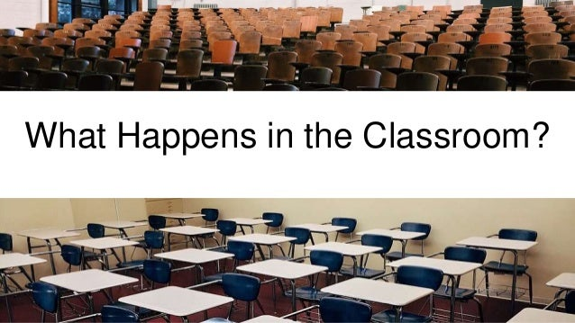 What Happens in the Classroom?