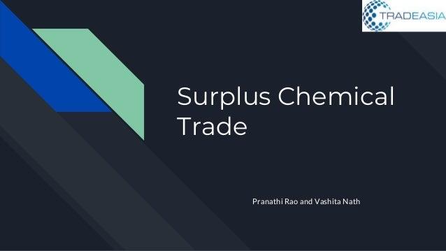 Surplus Chemical Trade Pranathi Rao and Vashita Nath