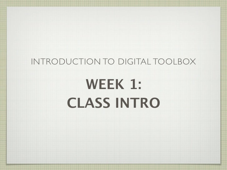 INTRODUCTION TO DIGITAL TOOLBOX          WEEK 1:       CLASS INTRO