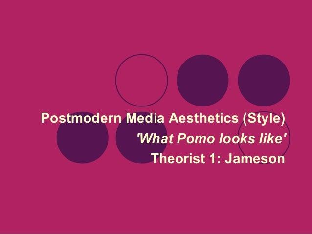 Postmodern Media Aesthetics (Style) 'What Pomo looks like' Theorist 1: Jameson