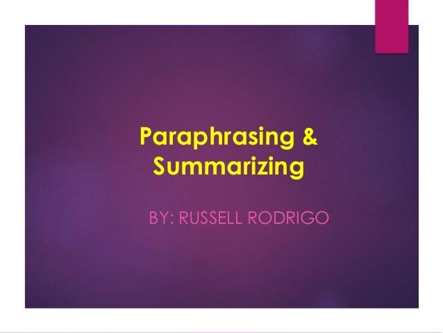 Paraphrasing & Summarizing BY: RUSSELL RODRIGO