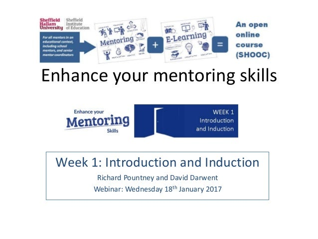 Enhance your mentoring skills Week 1: Introduction and Induction Richard Pountney and David Darwent Webinar: Wednesday 18t...