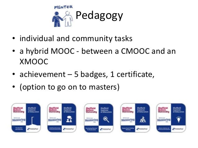 Pedagogy • individual and community tasks • a hybrid MOOC - between a CMOOC and an XMOOC • achievement – 5 badges, 1 certi...