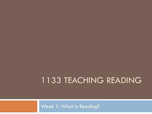 1133 TEACHING READINGWeek 1: What is Reading?