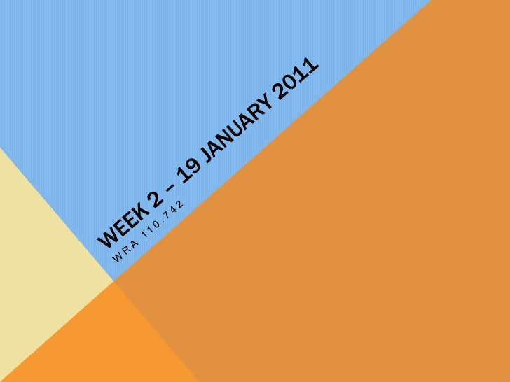 Week 2 – 19 January 2011<br />Wra 110.742<br />