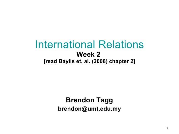 International Relations Week 2  [read Baylis et. al. (2008) chapter 2] Brendon Tagg [email_address]