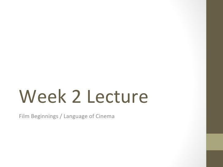Week 2 Lecture Film Beginnings / Language of Cinema