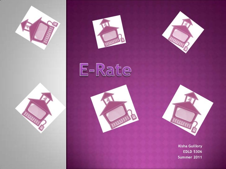 E-Rate<br />Kisha Guillory<br />EDLD 5306<br />Summer 2011<br />