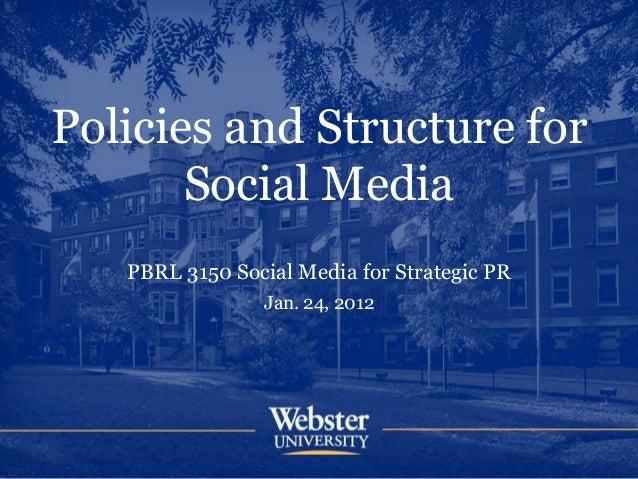 Policies and Structure for Social Media PBRL 3150 Social Media for Strategic PR Jan. 24, 2012