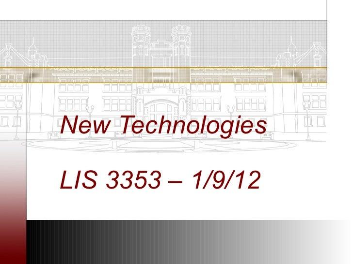 New TechnologiesLIS 3353 – 1/9/12