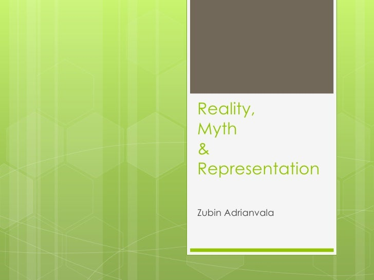 Reality,Myth&RepresentationZubin Adrianvala