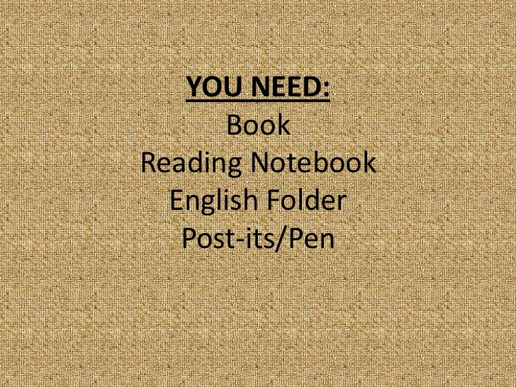 YOU NEED:      BookReading Notebook  English Folder   Post-its/Pen