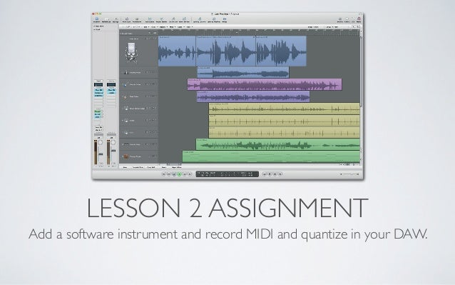 LESSON 2 ASSIGNMENTAdd a software instrument and record MIDI and quantize in your DAW.