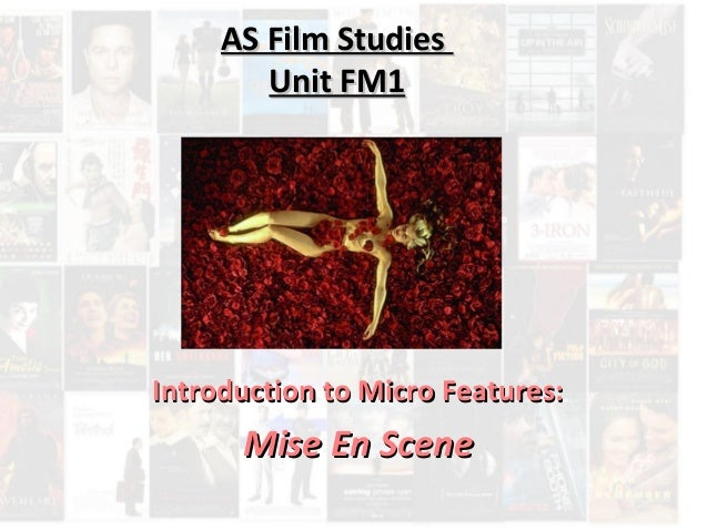 AS Film StudiesAS Film Studies Unit FM1Unit FM1 Introduction to Micro Features:Introduction to Micro Features: Mise En Sce...