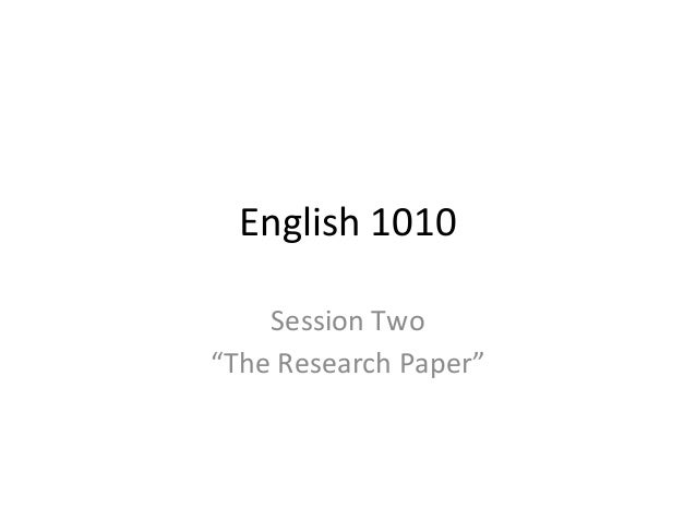 "English 1010 Session Two ""The Research Paper"""