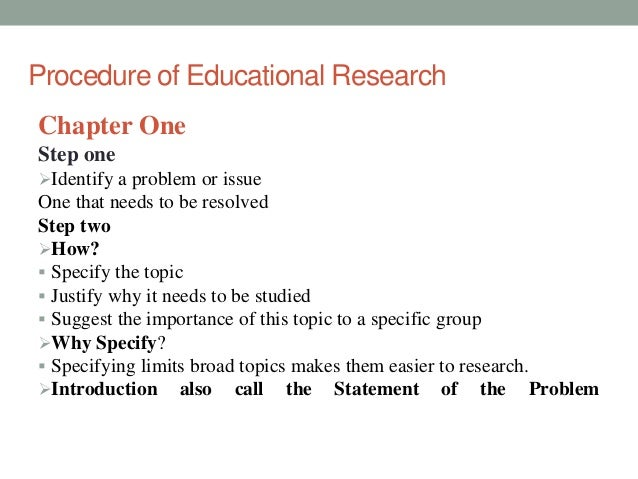 Procedure of Educational Research  Chapter One  Step one  Identify a problem or issue  One that needs to be resolved  Ste...