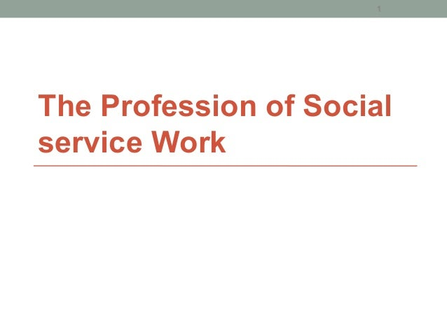 The Profession of Social service Work 1