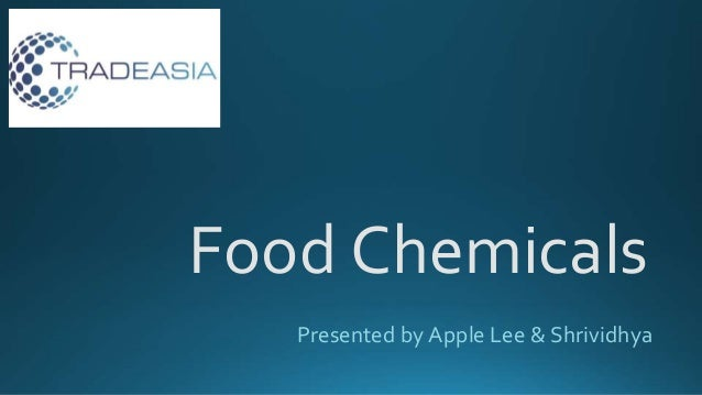 Food Chemicals Presented by Apple Lee & Shrividhya