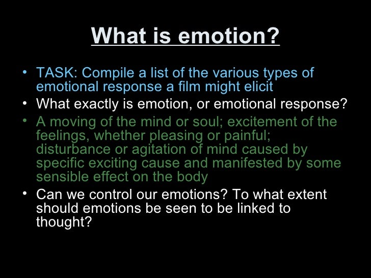 What is emotion? <ul><li>TASK: Compile a list of the various types of emotional response a film might elicit </li></ul><ul...