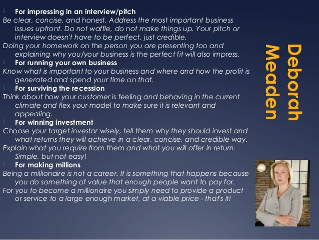    For impressing in an interview/pitchBe clear, concise, and honest. Address the most important business    issues upfro...