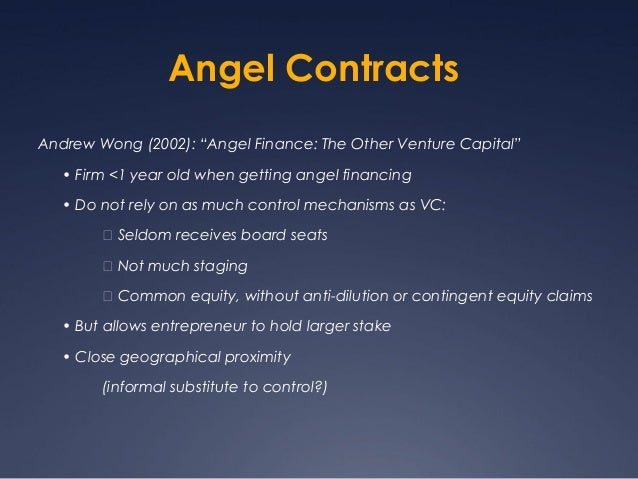 """Angel ContractsAndrew Wong (2002): """"Angel Finance: The Other Venture Capital""""   • Firm <1 year old when getting angel fina..."""