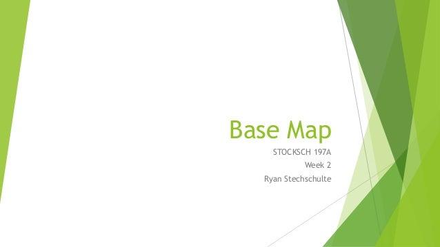 Base Map STOCKSCH 197A Week 2 Ryan Stechschulte
