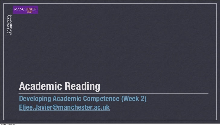 Academic Reading                       Developing Academic Competence (Week 2)                       Eljee.Javier@manchest...