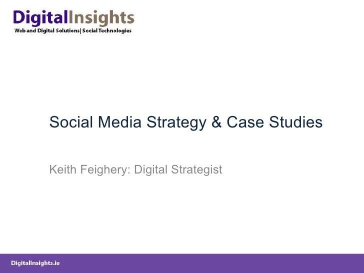 Social Media Strategy & Case Studies Keith Feighery: Digital Strategist