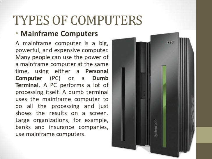 a description of the use of main frame computers widespread in many companies 16 main memory  the robustness and flexibility of operating systems of larger computers  systems use a variety of different operating systems, many with no.