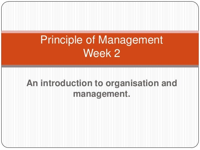 An introduction to organisation and management. Principle of Management Week 2