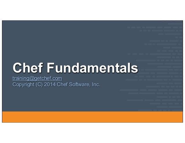 Chef Fundamentals training@getchef.com Copyright (C) 2014 Chef Software, Inc.