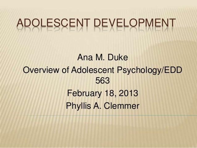 ADOLESCENT DEVELOPMENT             Ana M. DukeOverview of Adolescent Psychology/EDD                  563          February...