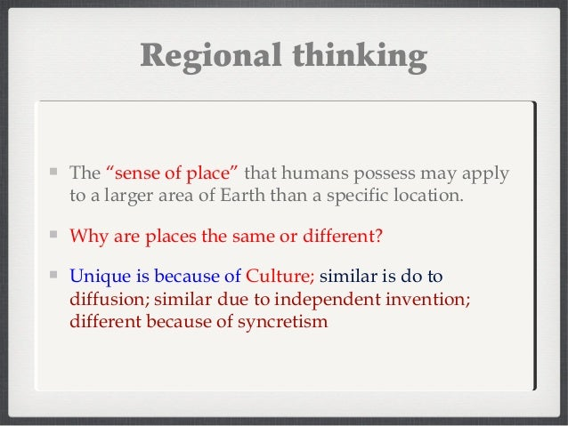"Regional thinking The ""sense of place"" that humans possess may apply to a larger area of Earth than a specific location. W..."