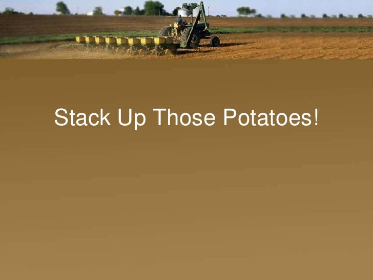 Stack Up Those Potatoes!<br />