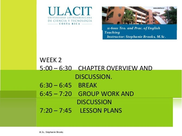 WEEK 2 5:00 – 6:30 CHAPTER OVERVIEW AND DISCUSSION. 6:30 – 6:45 BREAK 6:45 – 7:20 GROUP WORK AND DISCUSSION 7:20 – 7:45 LE...