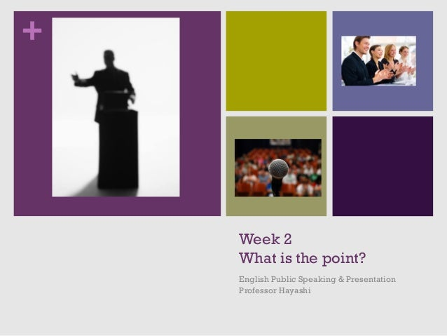 +    Week 2    What is the point?    English Public Speaking & Presentation    Professor Hayashi