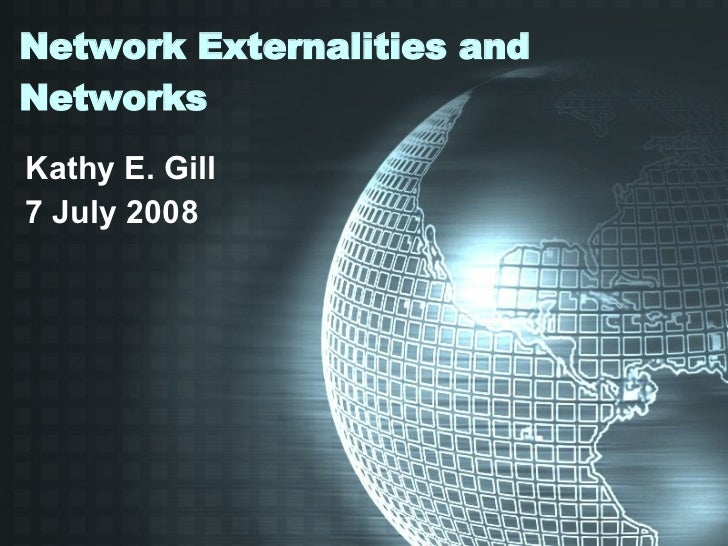 Network Externalities and Networks Kathy E. Gill 7 July 2008
