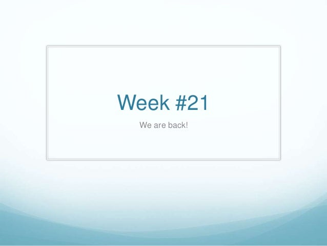 Week #21 We are back!