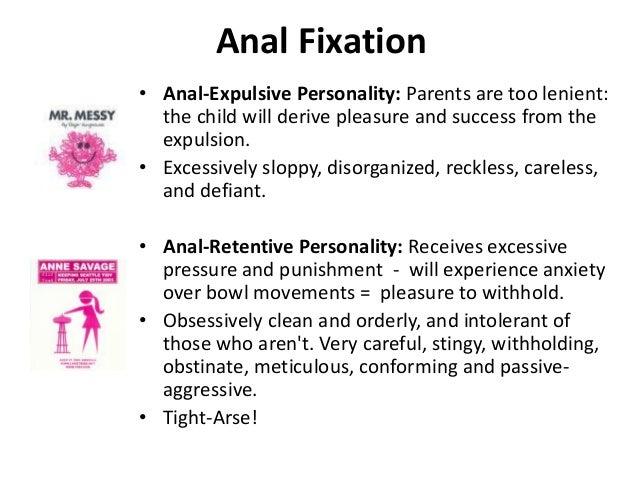 Fixated on anus
