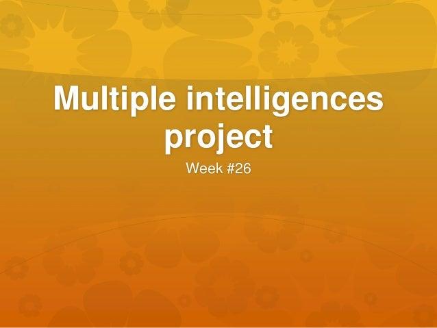 Multiple intelligences project Week #26