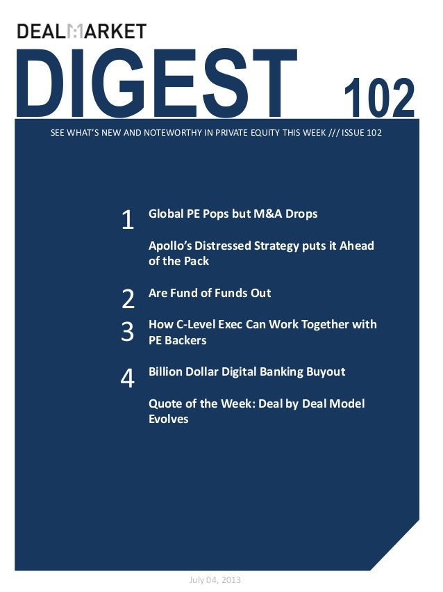 DIGEST 102SEE WHAT'S NEW AND NOTEWORTHY IN PRIVATE EQUITY THIS WEEK /// ISSUE 102 July 04, 2013 1 2 Global PE Pops but M&A...