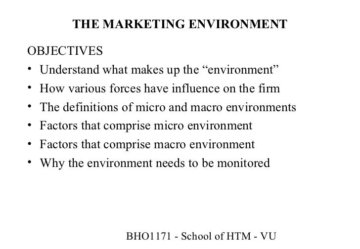 "THE MARKETING ENVIRONMENTOBJECTIVES• Understand what makes up the ""environment""• How various forces have influence on the ..."