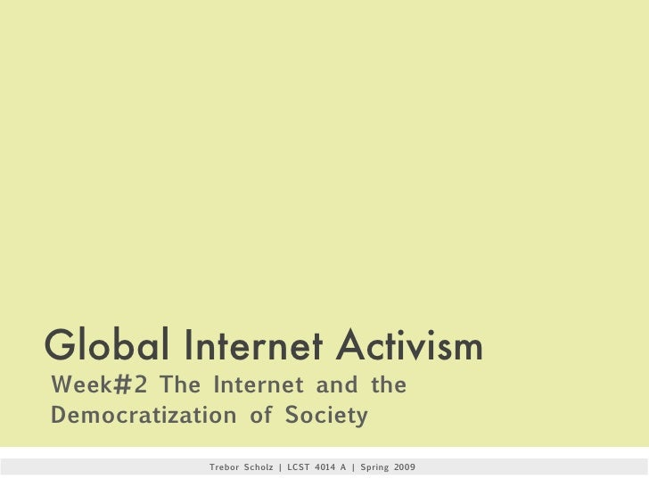 Global Internet Activism Week#2 The Internet and the Democratization of Society              Trebor Scholz | LCST 4014 A |...